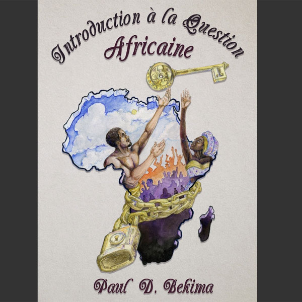 AFRIQUE :: Livre : Introduction à la Question Africaine de l'auteur Paul D Bekima